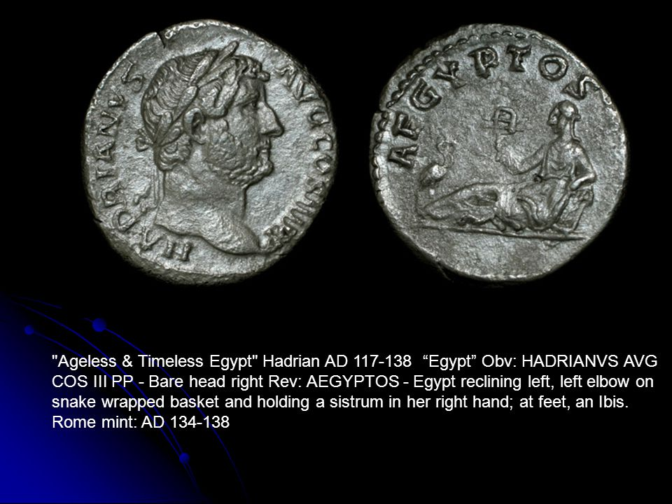 Ageless & Timeless Egypt Hadrian AD 117-138 Egypt Obv: HADRIANVS AVG COS III PP - Bare head right Rev: AEGYPTOS - Egypt reclining left, left elbow on snake wrapped basket and holding a sistrum in her right hand; at feet, an Ibis.