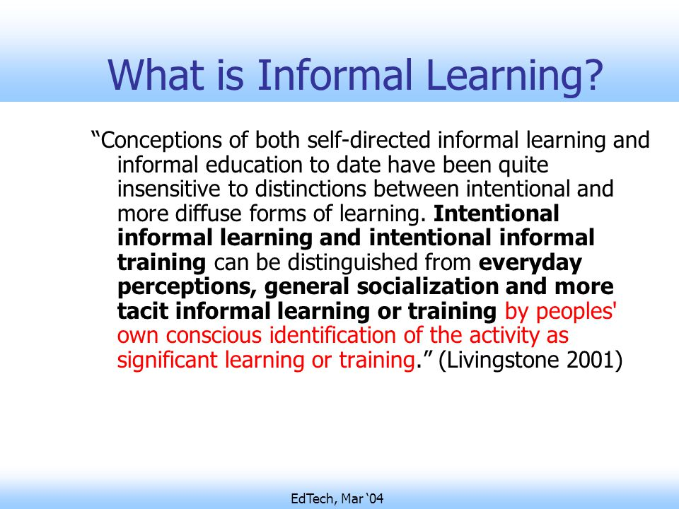 EdTech, Mar '04 What is Informal Learning.