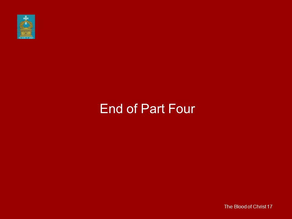 End of Part Four The Blood of Christ 17
