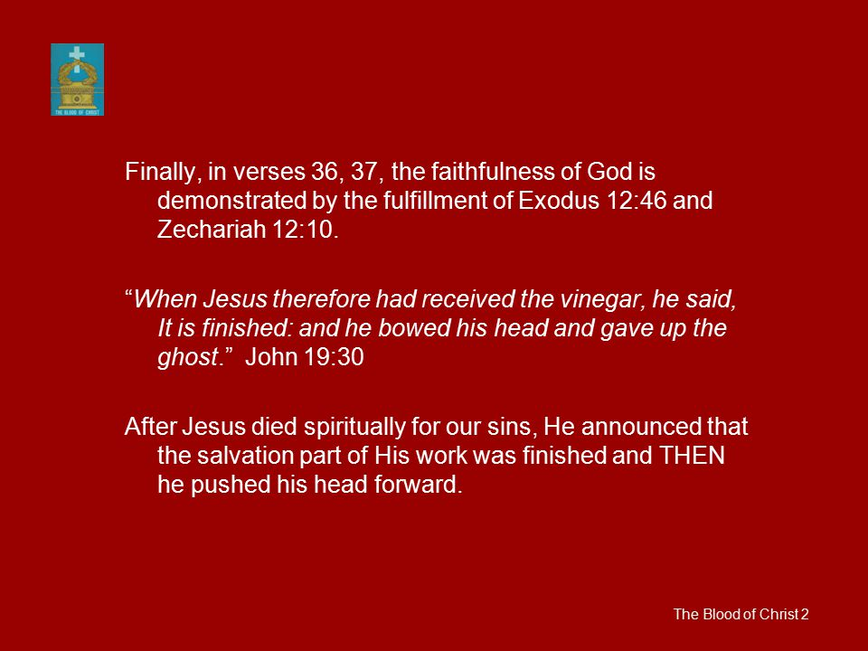 Finally, in verses 36, 37, the faithfulness of God is demonstrated by the fulfillment of Exodus 12:46 and Zechariah 12:10.