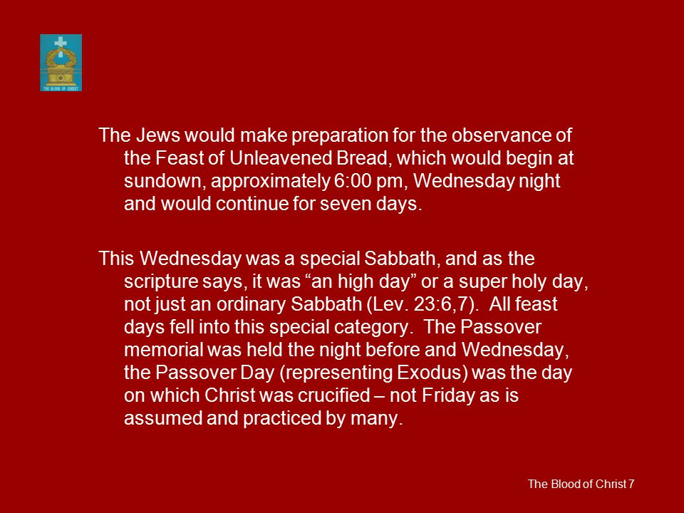 The Jews would make preparation for the observance of the Feast of Unleavened Bread, which would begin at sundown, approximately 6:00 pm, Wednesday ni
