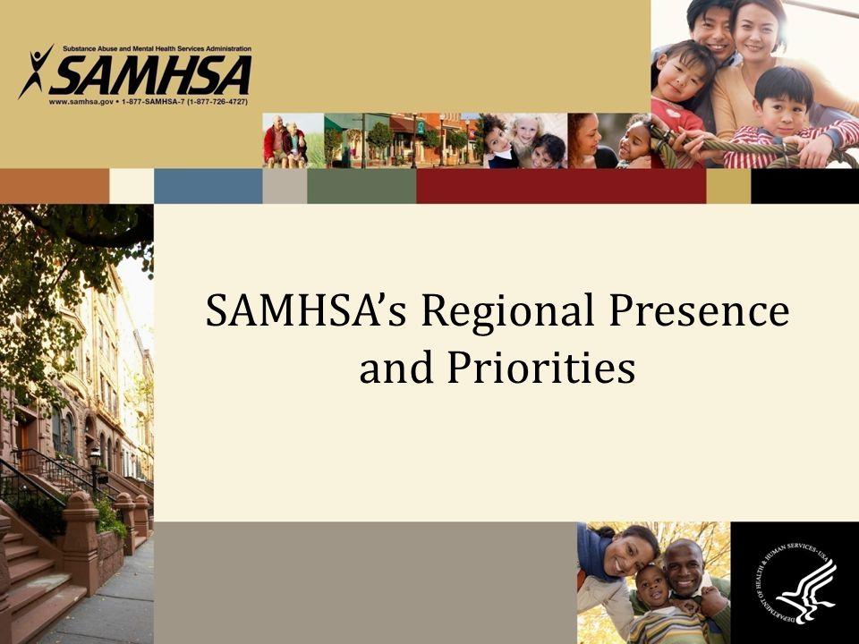 SAMHSA's Regional Presence and Priorities