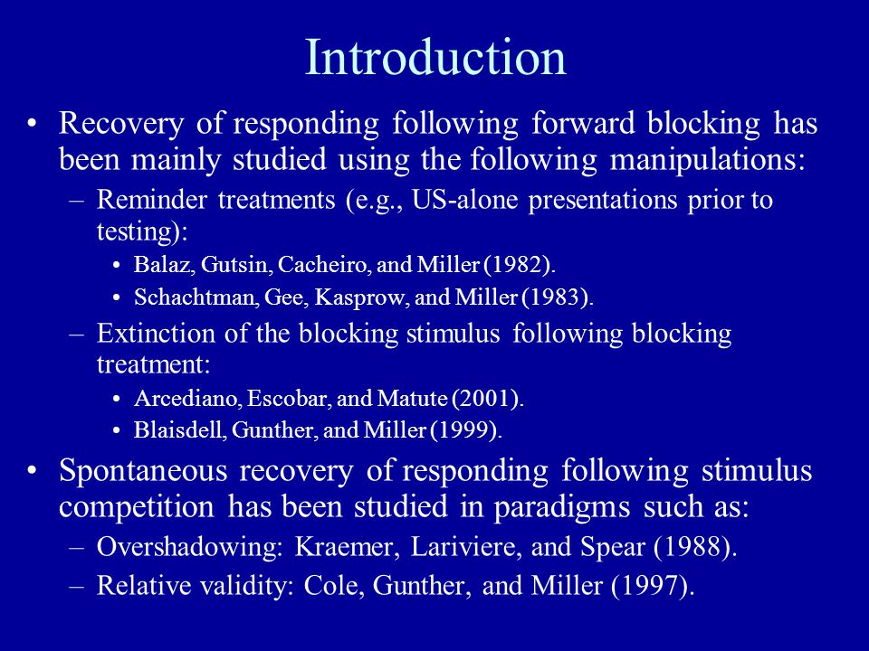 Introduction Recovery of responding following forward blocking has been mainly studied using the following manipulations: –Reminder treatments (e.g.,