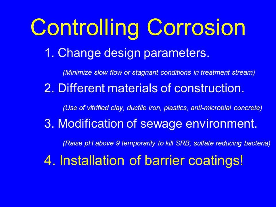 Controlling Corrosion 1. Change design parameters.