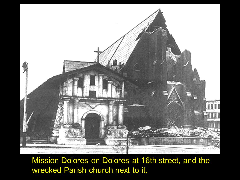 Mission Dolores on Dolores at 16th street, and the wrecked Parish church next to it.