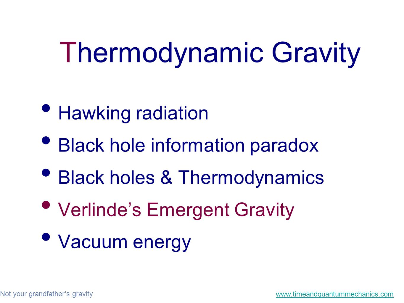 Not your grandfather's gravity www.timeandquantummechanics.com Thermodynamic Gravity Hawking radiation Black hole information paradox Black holes & Thermodynamics Verlinde's Emergent Gravity Vacuum energy
