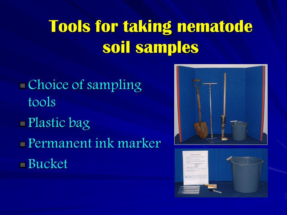 Tools for taking nematode soil samples Choice of sampling tools Plastic bag Permanent ink marker Bucket