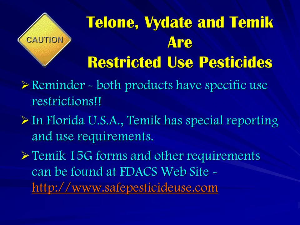 Telone, Vydate and Temik Are Restricted Use Pesticides  Reminder - both products have specific use restrictions!.