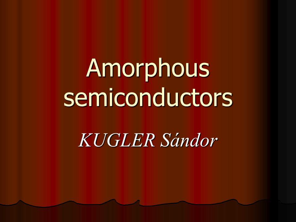 Amorphous semiconductors KUGLER Sándor