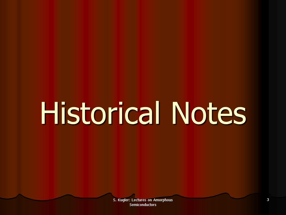 S. Kugler: Lectures on Amorphous Semiconductors 3 Historical Notes