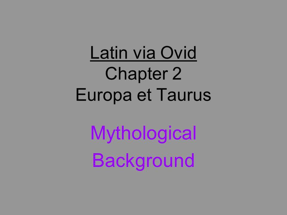 Latin via Ovid Chapter 2 Europa et Taurus Mythological Background