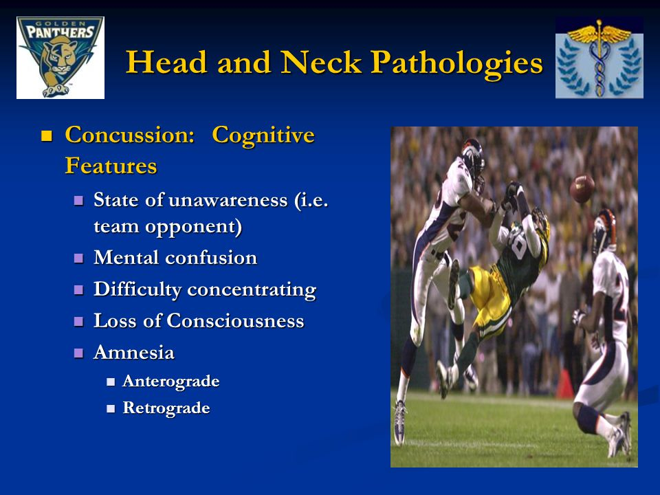 Head and Neck Pathologies Head and Neck Pathologies Concussion: Cognitive Features Concussion: Cognitive Features State of unawareness (i.e.