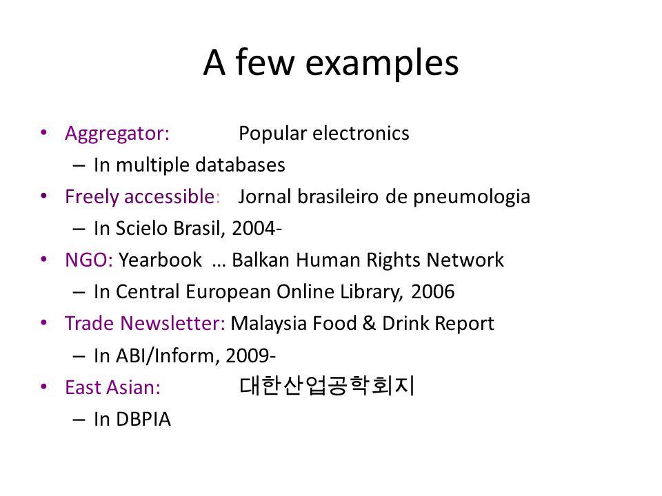 A few examples Aggregator:Popular electronics – In multiple databases Freely accessible:Jornal brasileiro de pneumologia – In Scielo Brasil, 2004- NGO