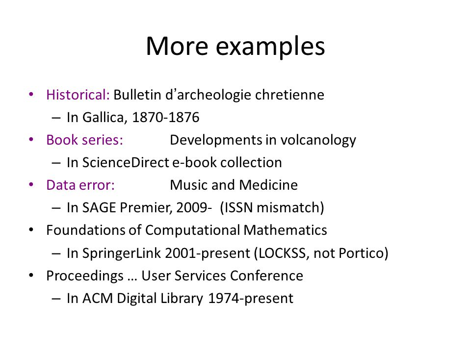 More examples Historical: Bulletin d'archeologie chretienne – In Gallica, 1870-1876 Book series:Developments in volcanology – In ScienceDirect e-book