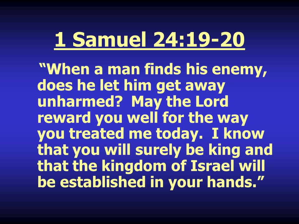 1 Samuel 26:18 Why is my lord pursuing his servant.