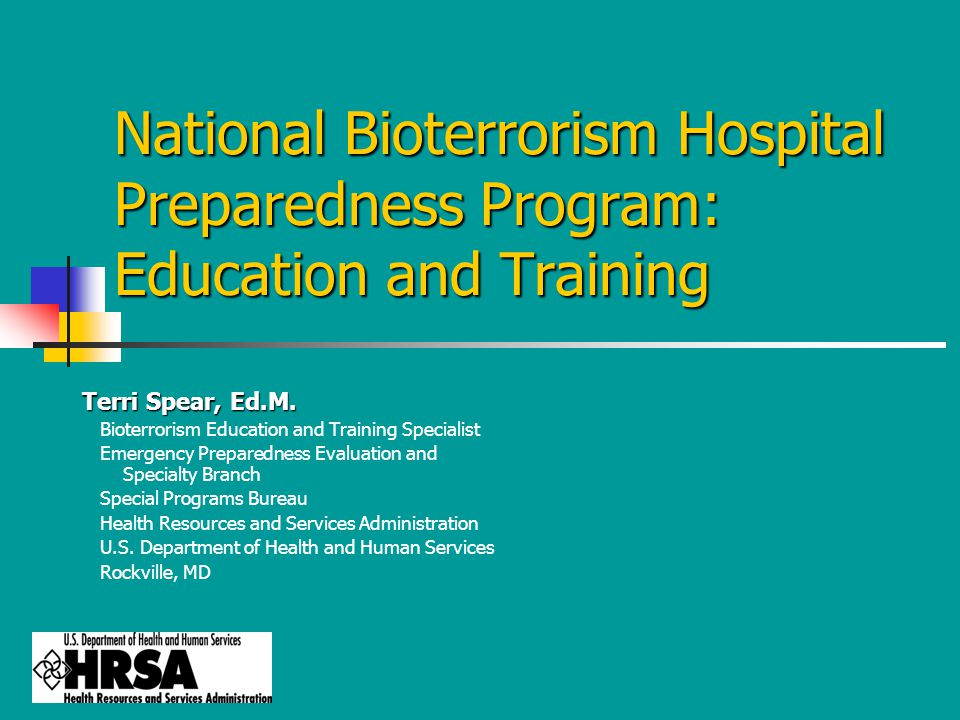 National Bioterrorism Hospital Preparedness Program: Education and Training Terri Spear, Ed.M.
