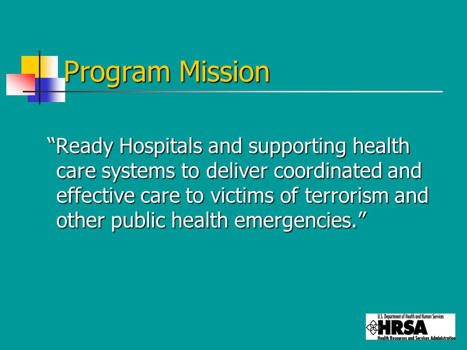 Program Mission Ready Hospitals and supporting health care systems to deliver coordinated and effective care to victims of terrorism and other public health emergencies.