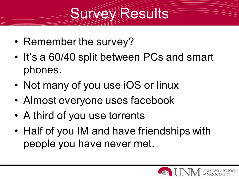 Survey Results Remember the survey. It's a 60/40 split between PCs and smart phones.