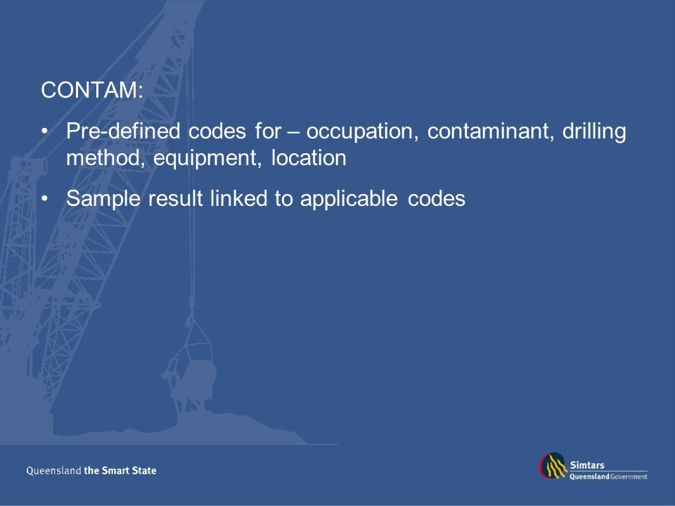 CONTAM: Pre-defined codes for – occupation, contaminant, drilling method, equipment, location Sample result linked to applicable codes