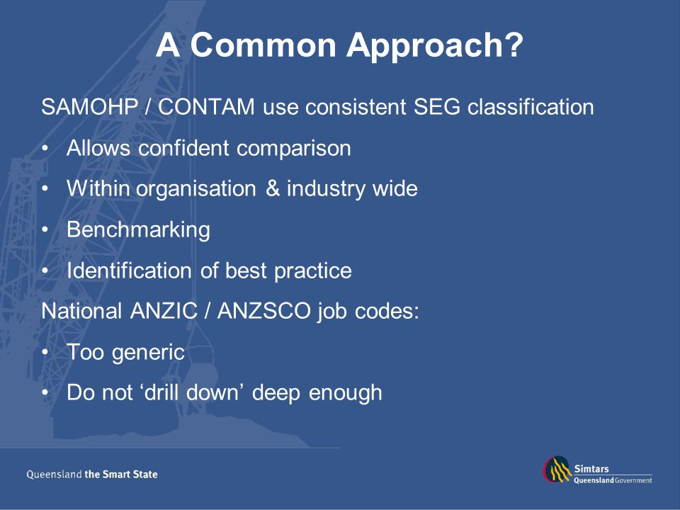 A Common Approach? SAMOHP / CONTAM use consistent SEG classification Allows confident comparison Within organisation & industry wide Benchmarking Iden