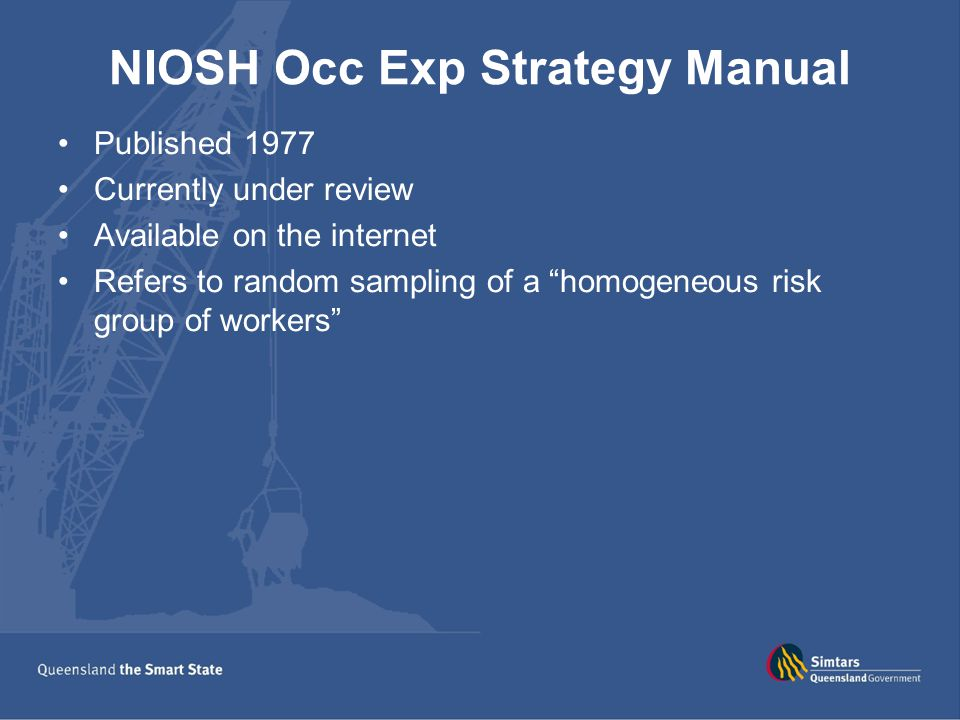 """NIOSH Occ Exp Strategy Manual Published 1977 Currently under review Available on the internet Refers to random sampling of a """"homogeneous risk group o"""