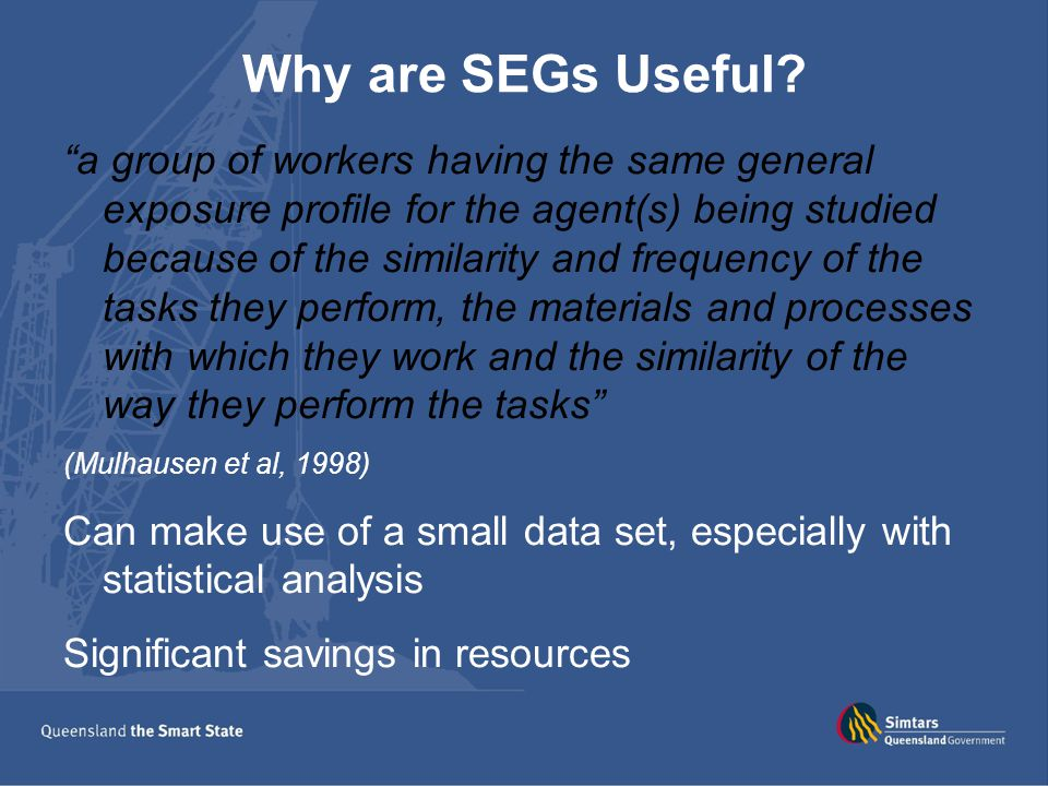 """Why are SEGs Useful? """"a group of workers having the same general exposure profile for the agent(s) being studied because of the similarity and frequen"""