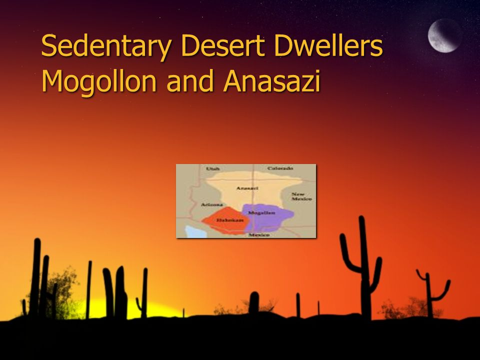 Sedentary Desert Dwellers Mogollon and Anasazi