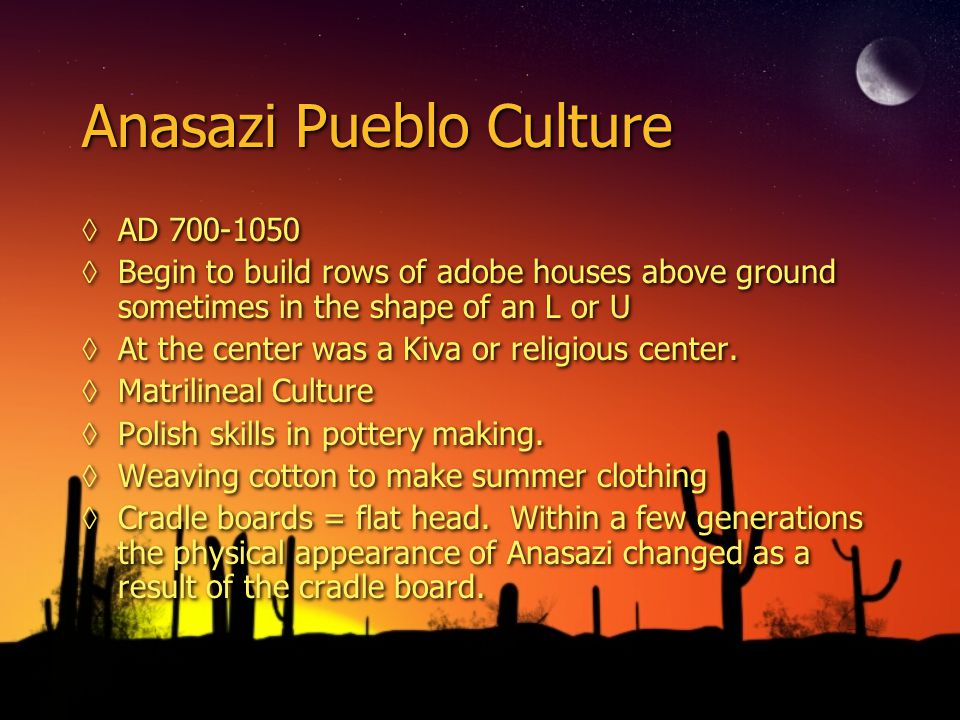 Anasazi Pueblo Culture ◊AD 700-1050 ◊Begin to build rows of adobe houses above ground sometimes in the shape of an L or U ◊At the center was a Kiva or