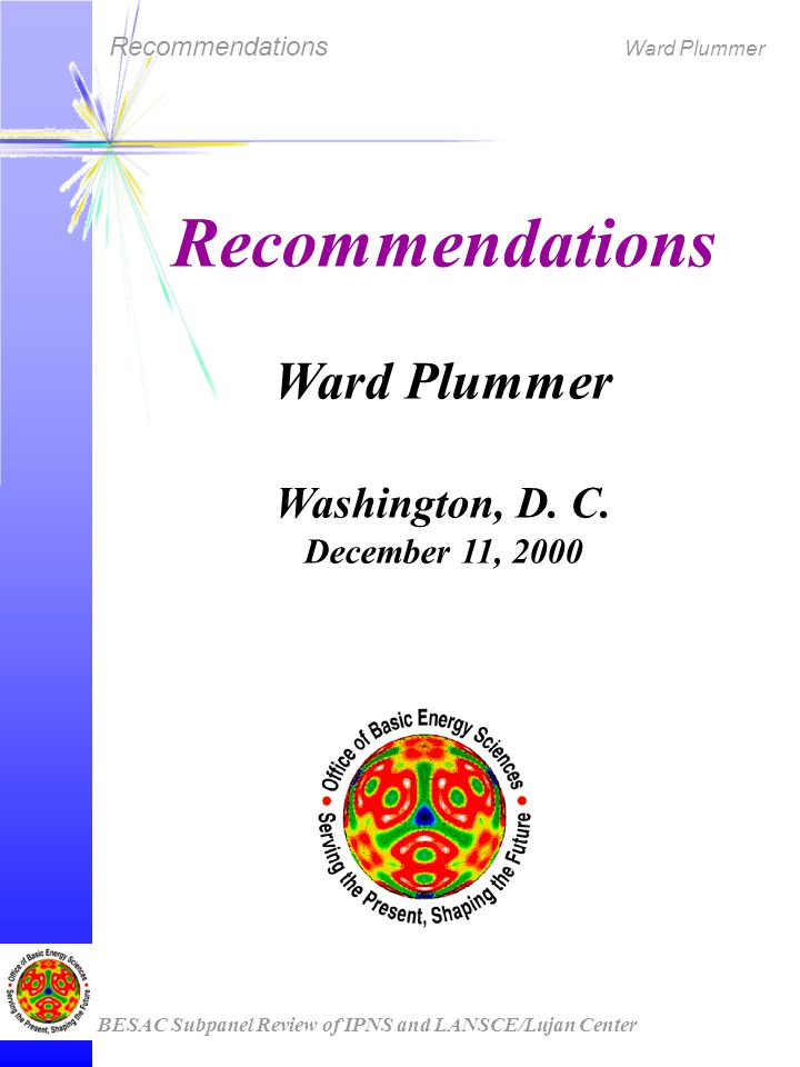 Recommendations Ward Plummer BESAC Subpanel Review of IPNS and LANSCE/Lujan Center Recommendations Ward Plummer Washington, D.