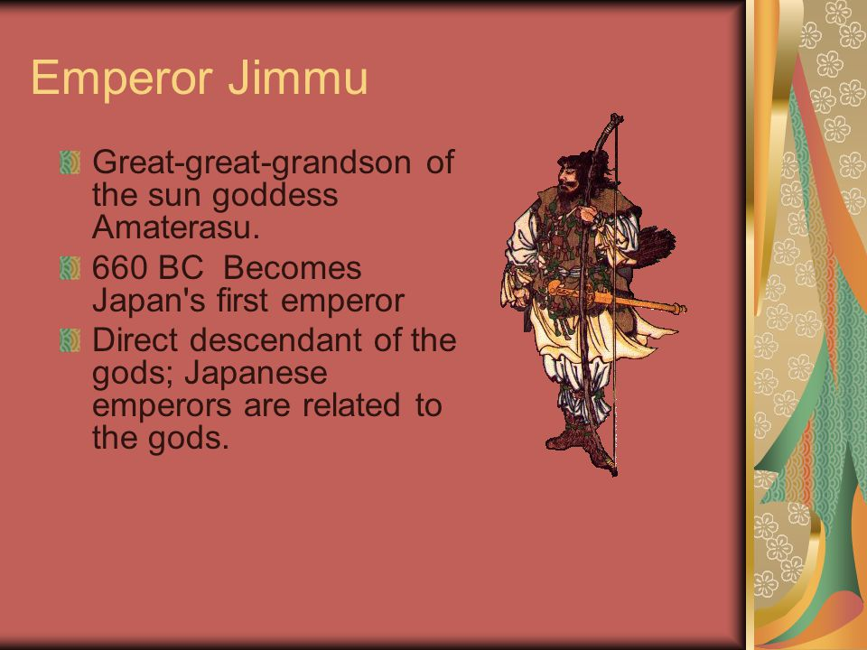 Emperor Jimmu Great-great-grandson of the sun goddess Amaterasu.