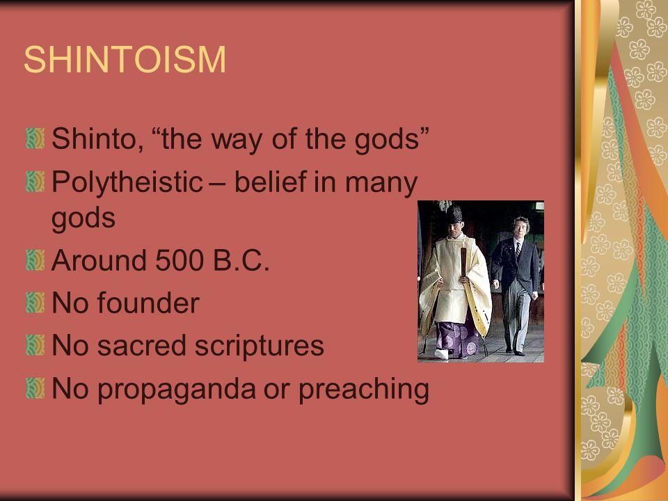 SHINTOISM Shinto, the way of the gods Polytheistic – belief in many gods Around 500 B.C.
