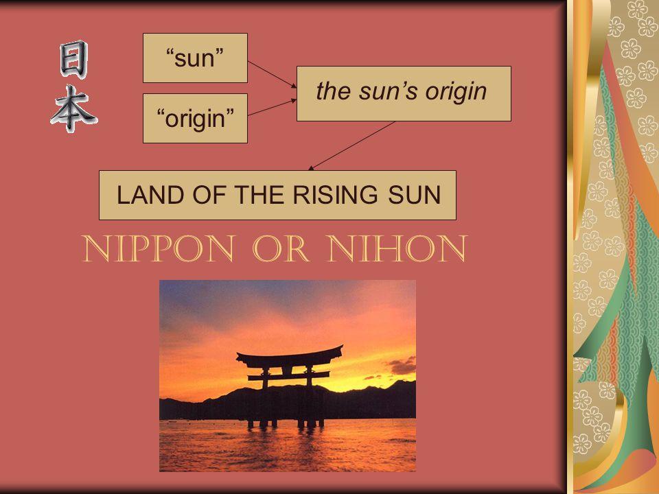 Nippon or Nihon LAND OF THE RISING SUN sun origin the sun's origin