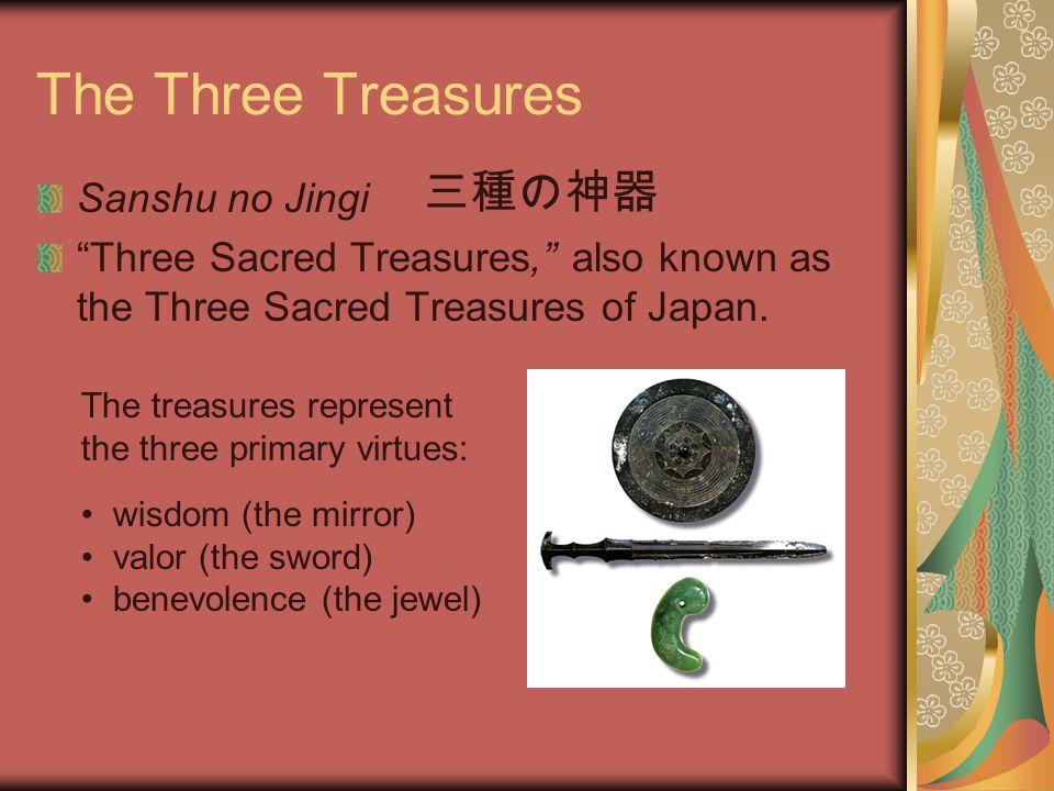 The Three Treasures Sanshu no Jingi Three Sacred Treasures, also known as the Three Sacred Treasures of Japan.