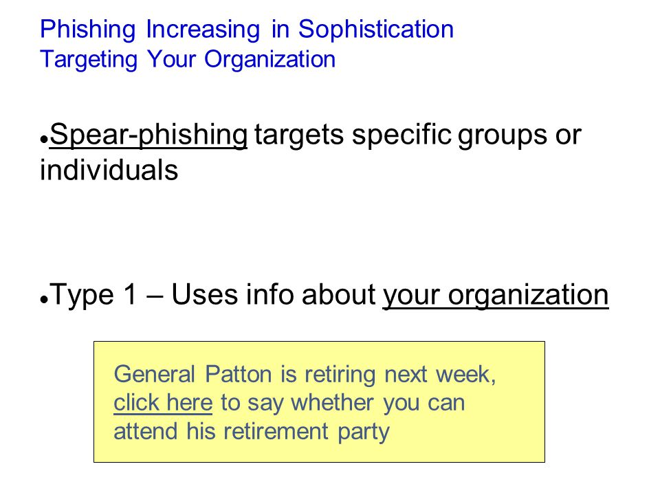 General Patton is retiring next week, click here to say whether you can attend his retirement party Phishing Increasing in Sophistication Targeting Yo