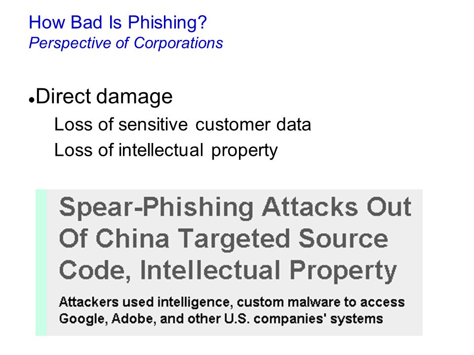How Bad Is Phishing? Perspective of Corporations Direct damage Loss of sensitive customer data Loss of intellectual property