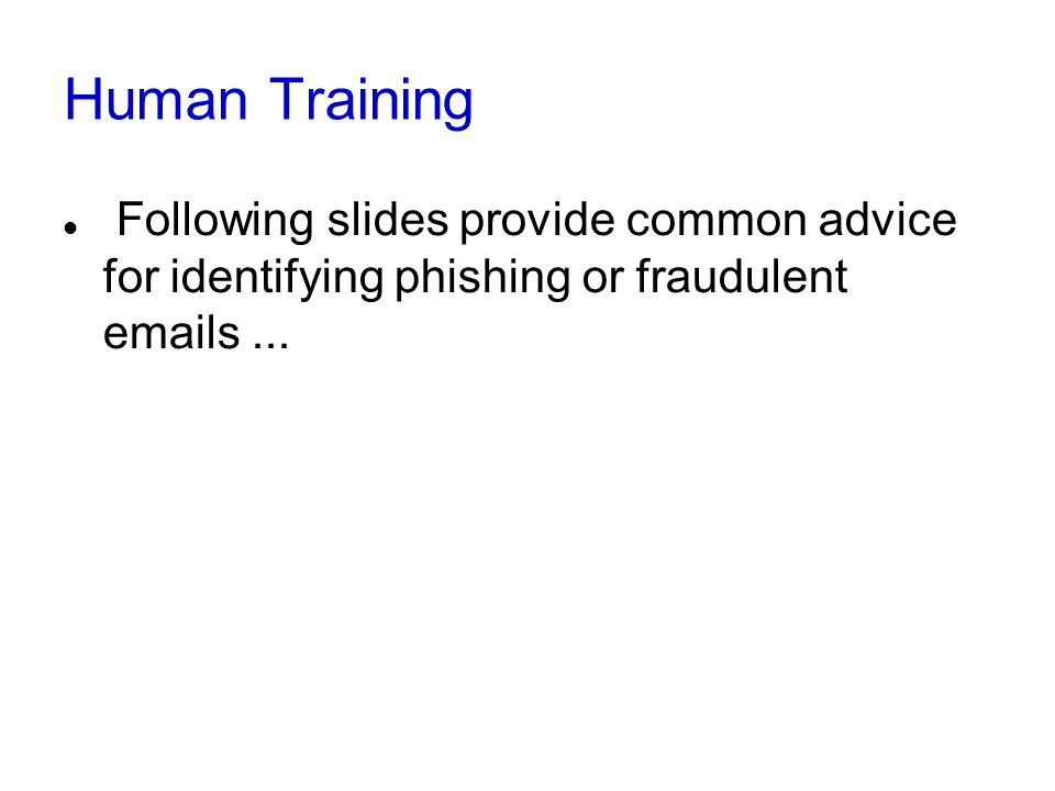 Human Training Following slides provide common advice for identifying phishing or fraudulent emails...