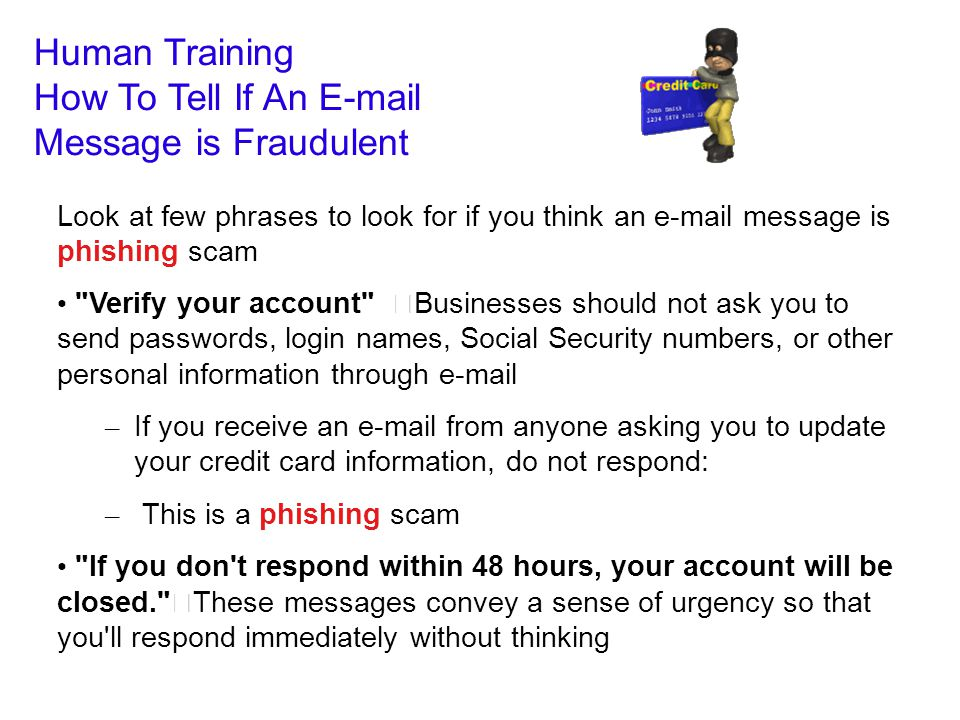 Look at few phrases to look for if you think an e-mail message is phishing scam
