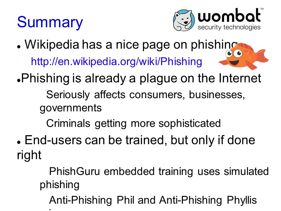 Summary Wikipedia has a nice page on phishing http://en.wikipedia.org/wiki/Phishing Phishing is already a plague on the Internet Seriously affects con