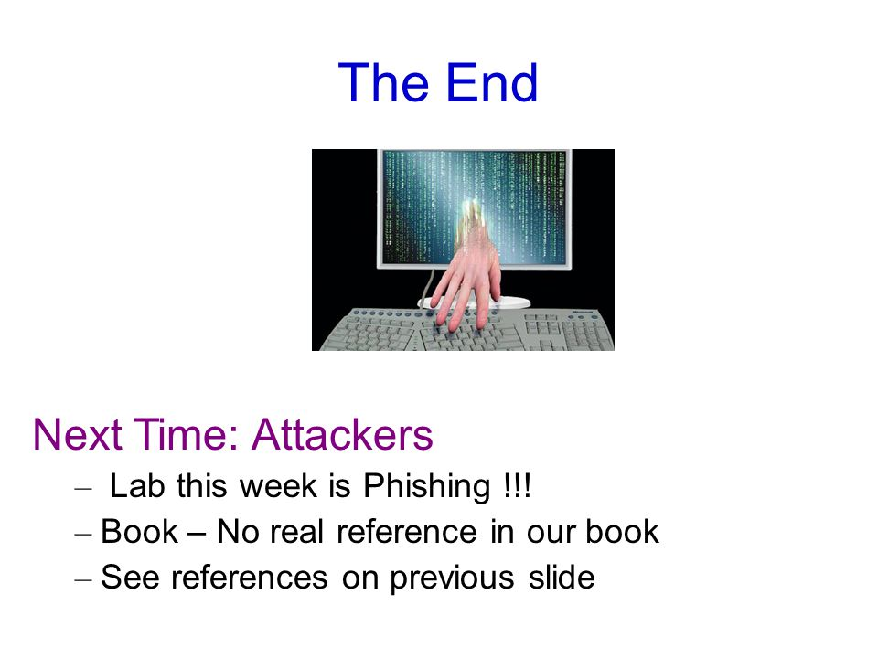 The End Next Time: Attackers – Lab this week is Phishing !!.