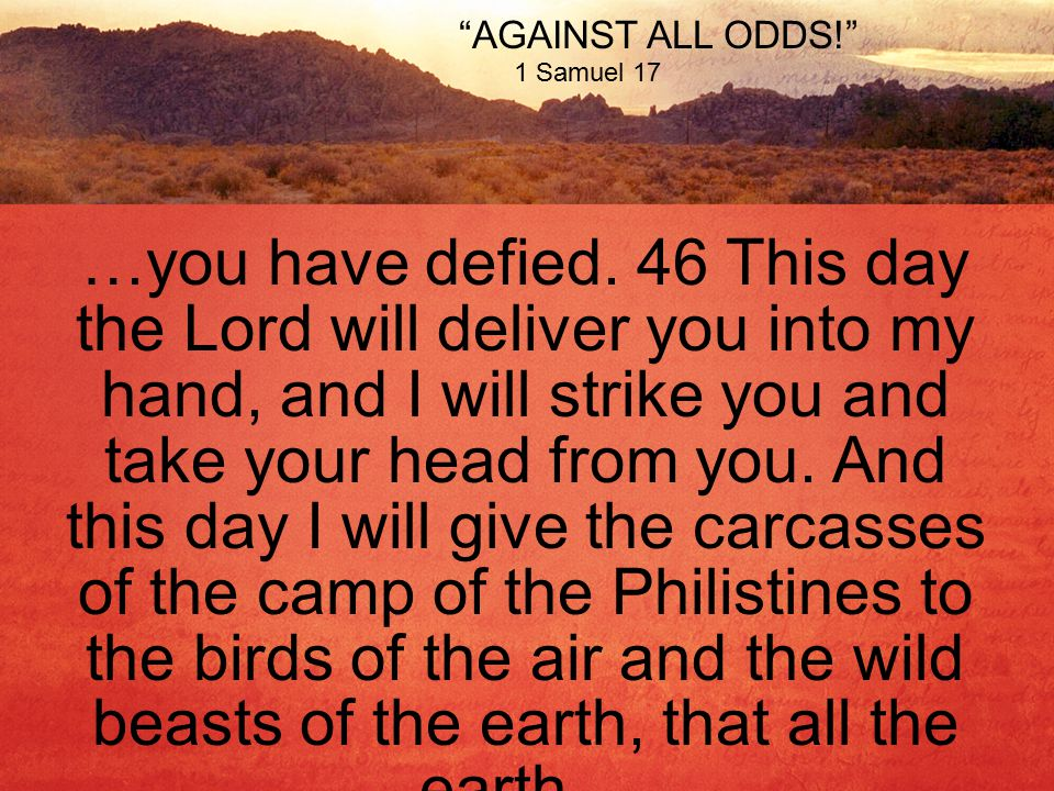 AGAINST ALL ODDS! 1 Samuel 17 …you have defied.