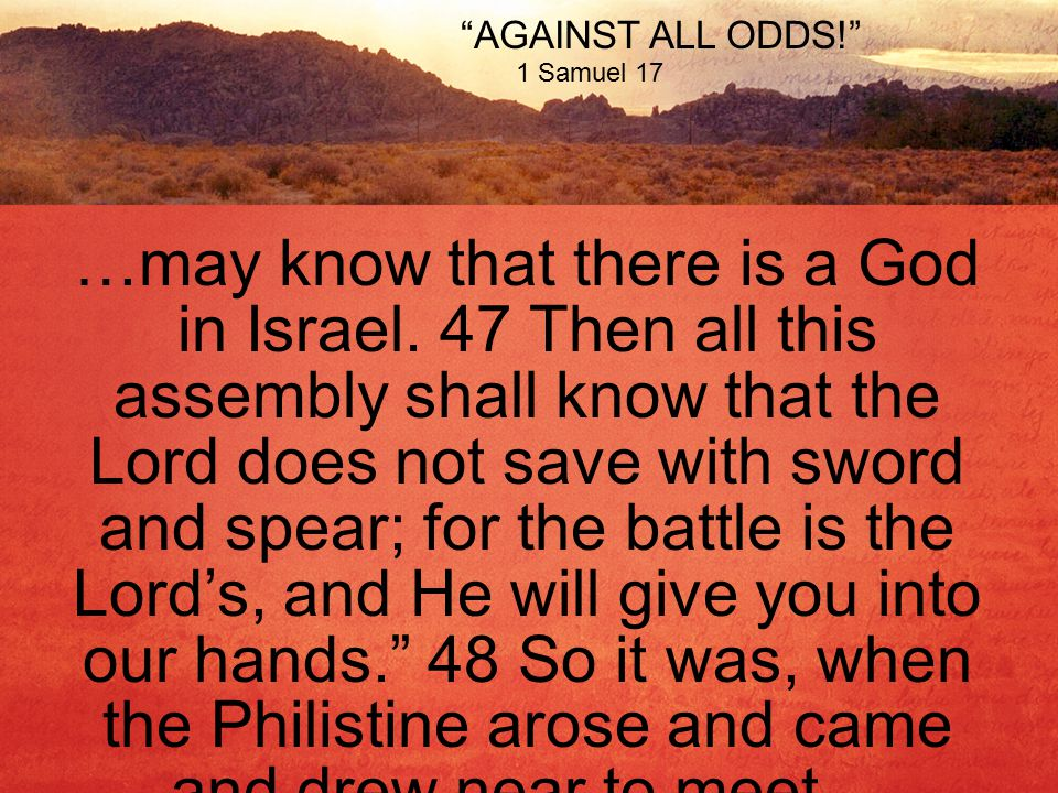 AGAINST ALL ODDS! 1 Samuel 17 …may know that there is a God in Israel.