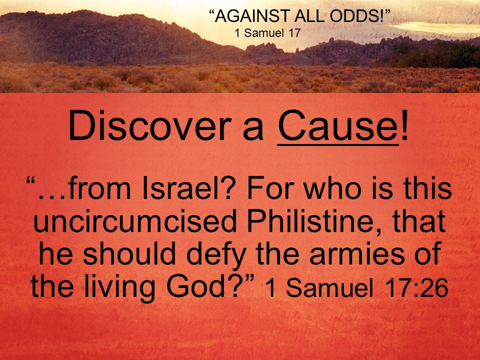AGAINST ALL ODDS! 1 Samuel 17 Discover a Cause. …from Israel.