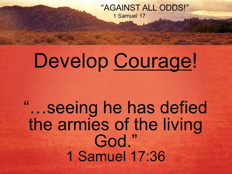 AGAINST ALL ODDS! 1 Samuel 17 Develop Courage.