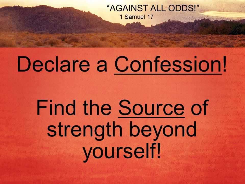 AGAINST ALL ODDS! 1 Samuel 17 Declare a Confession! Find the Source of strength beyond yourself!