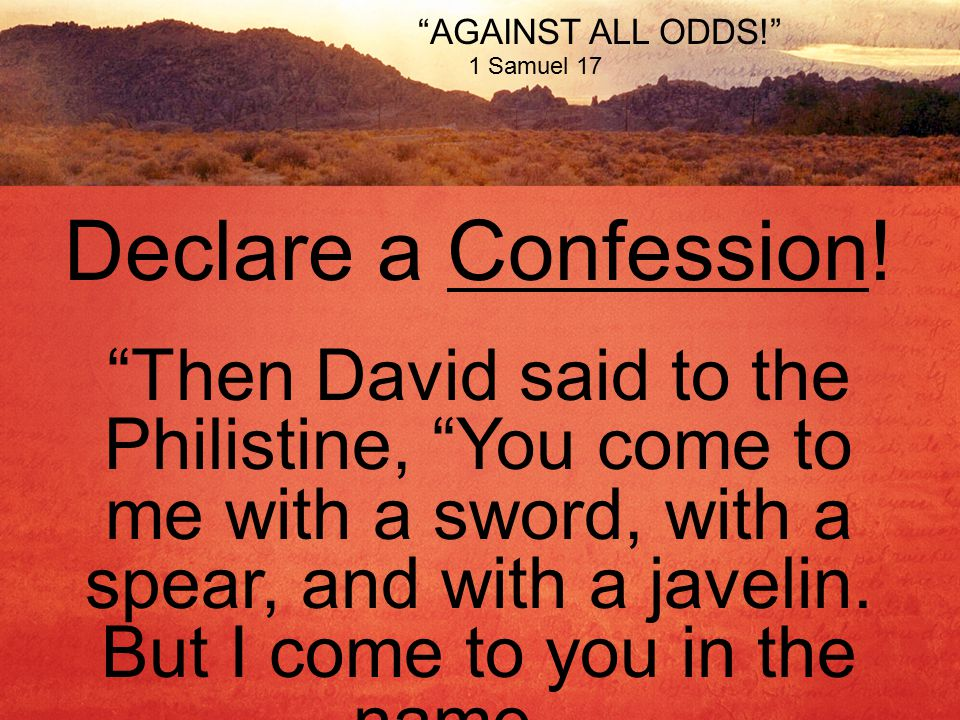AGAINST ALL ODDS! 1 Samuel 17 Declare a Confession.