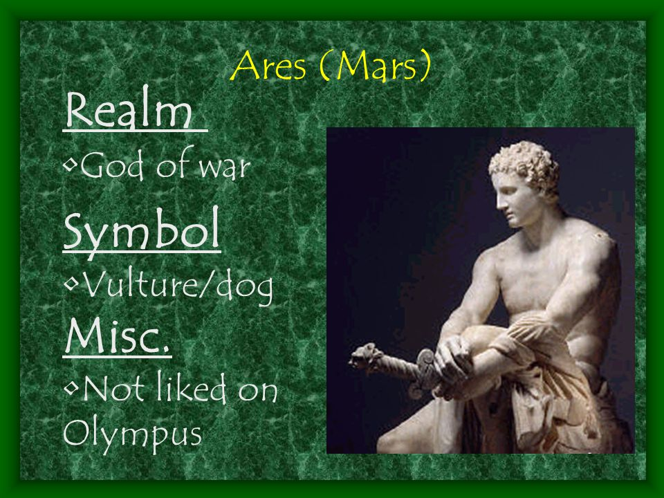 Ares (Mars) Realm God of war Symbol Vulture/dog Misc. Not liked on Olympus