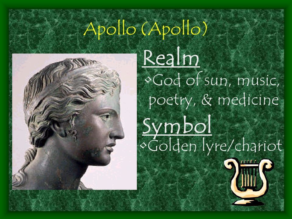 Apollo (Apollo) Realm God of sun, music, poetry, & medicine Symbol Golden lyre/chariot