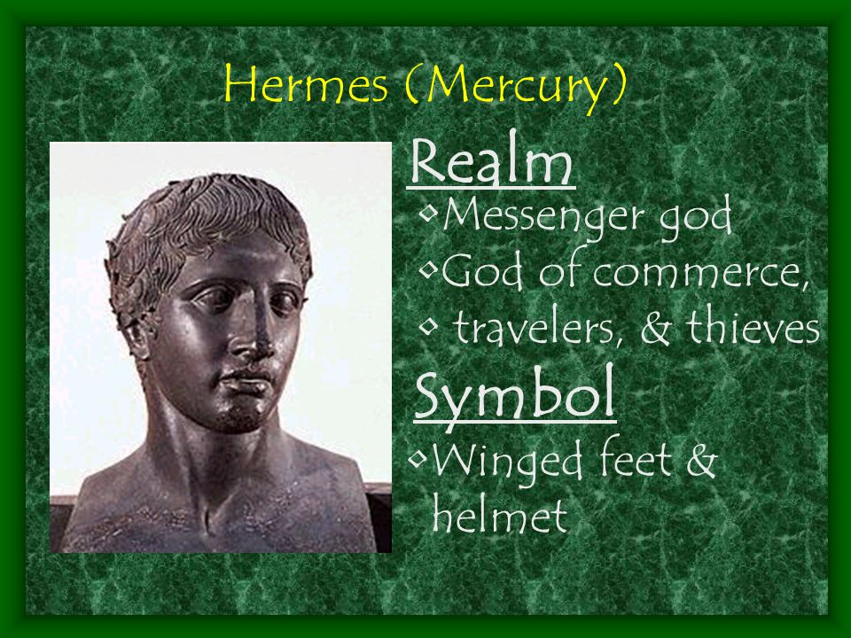 Hermes (Mercury) Symbol Realm Messenger god God of commerce, travelers, & thieves Winged feet & helmet