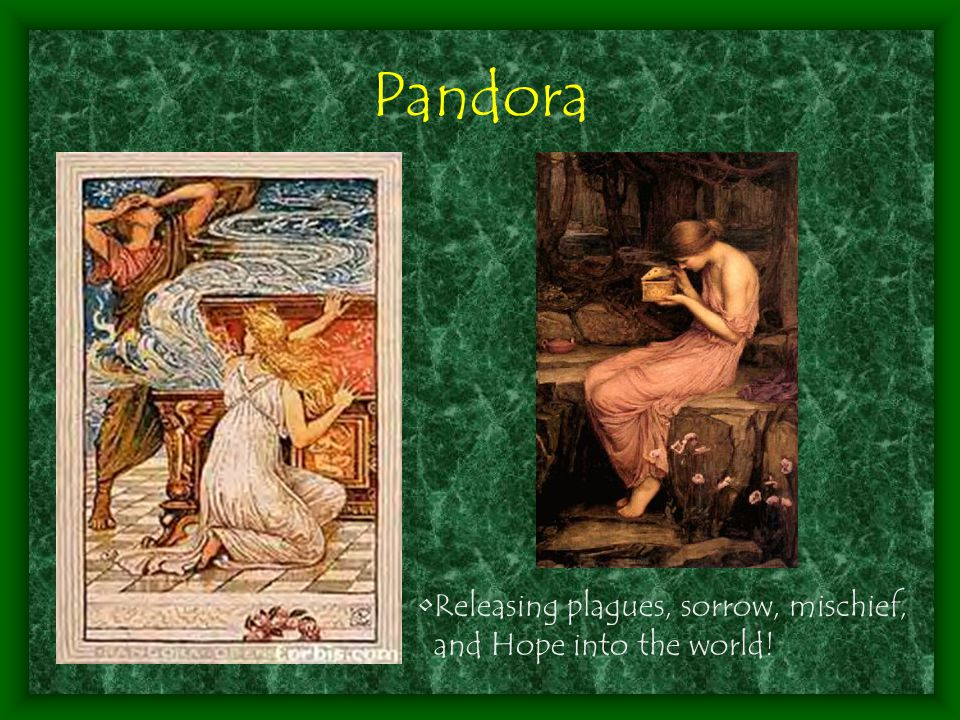 Pandora Releasing plagues, sorrow, mischief, and Hope into the world!