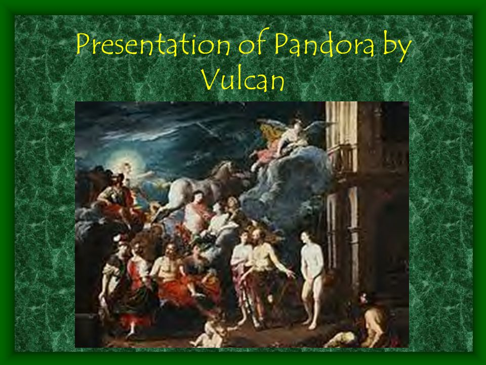 Presentation of Pandora by Vulcan
